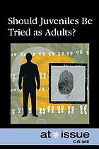 Should juveniles be tried as adults?