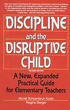 Discipline and the disruptive child : a new, expanded practical guide for elementary teachers
