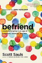 Befriend : create belonging in an age of judgment, isolation, and fear