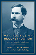 War, politics, and Reconstruction : stormy days in Louisiana