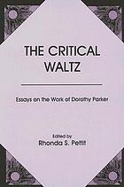 The critical waltz : essays on the work of Dorothy Parker