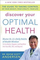 Discover your optimal health : the guide to taking control of your weight, your vitality, your life