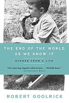 The end of the world as we know it : scenes from a life