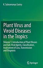 Plant virus and viroid diseases in the tropics. / Volume 1, Introduction of plant viruses and sub-viral agents, classification, assessment of loss, transmission and diagnosis