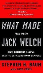 What made Jack Welch Jack Welch : how ordinary people become extraordinary leaders