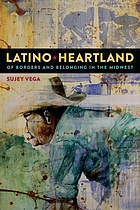 Latino heartland : of borders and belonging in the midwest