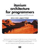 Itanium architecture for programmers : understanding 64-bit processors and EPIC principles