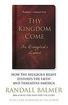 Thy kingdom come : how the religious right distorts the faith and threatens America : an Evangelical's lament