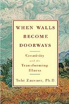 When walls become doorways : creativity and the transforming illness