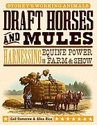 Draft horses and mules : harnessing equine power for farm and show