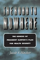 The road to nowhere : the genesis of President Clinton's plan for health security