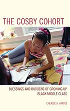 The Cosby cohort : blessings and burdens of growing up Black middle class