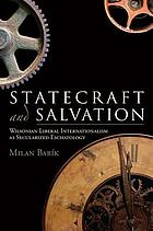 Statecraft and salvation : Wilsonian liberal internationalism as secularized eschatology