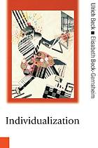 Individualization : institutionalized individualism and its social and political consequences