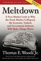 Meltdown : a free-market look at why the stock market collapsed, the economy tanked, and government bailouts will make things worse