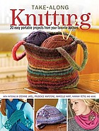 Take-along knitting : 20+ easy portable projects from your favorite authors