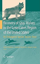 Recovery of gray wolves in the Great Lakes Region of the United States : an endangered species success story