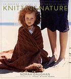 Knitting nature : 39 designs inspired by patterns in nature