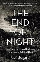 The end of night : searching for natural darkness in an age of artificial light