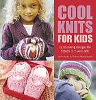 Cool knits for kids : 25 stunning design for babies to 7-year-olds