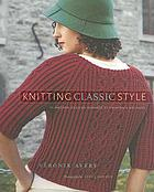 Knitting classic style : 35 modern designs inspired by fashion's archives