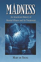 Madness : an American history of mental illness and its treatment