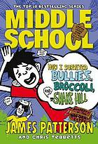 Middle school : how I survived bullies, broccoli, and Snake Hill