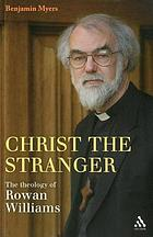 Christ the stranger : the theology of Rowan Williams