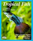 Tropical fish : setting up and taking care of aquariums made easy : expert advice for new aquarists