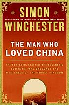 The man who loved China : Joseph Needham and the making of a masterpiece