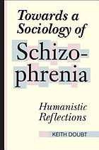 Towards a sociology of schizophrenia : humanistic reflections