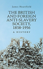The British and Foreign Anti-Slavery Society, 1838-1956 : a history