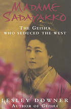 Madame Sadayakko : the geisha who seduced the West