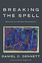 Breaking the spell : religion as a natural phenomenon
