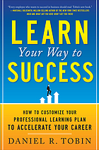 Learn your way to success : how to customize your professional learning plan to accelerate your career