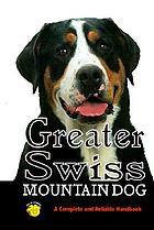 Greater Swiss mountain dog : a complete and reliable handbook