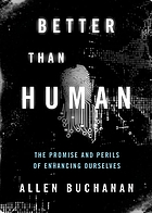 Better than human : the promise and perils of enhancing ourselves