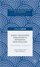 Early childhood education in Aotearoa New Zealand : history, pedagogy, and liberation
