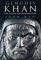 Genghis Khan : life, death, and resurrection