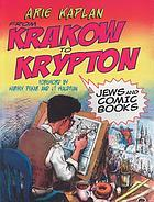 From Krakow to Krypton : Jews and comic books