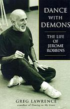 Dance with demons : the life of Jerome Robbins
