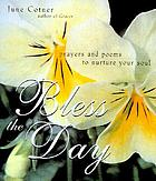 Bless the day : prayers & poems to nurture your soul