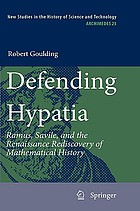 Defending Hypatia : Ramus, Savile, and the Renaissance rediscovery of mathematical history