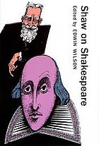Shaw on Shakespeare : an anthology of Bernard Shaw's writings on the plays and production of Shakespeare
