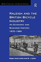 Raleigh and the British bicycle industry : an economic and business history, 1870-1960