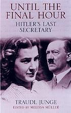 Until the final hour : Hitler's last secretary