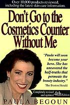 Don't go to the cosmetics counter without me : an eye-opening guide to brand-name cosmetics