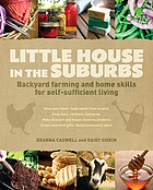 Little house in the suburbs : backyard farming and home skills for self-sufficient living