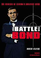 The battle for Bond : the genesis of cinema's greatest hero