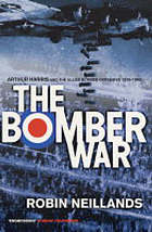 The bomber war : Arthur Harris and the Allied bomber offensive, 1939-1945
